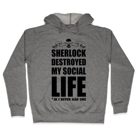 Sherlock Destroyed My Social Life Hooded Sweatshirt