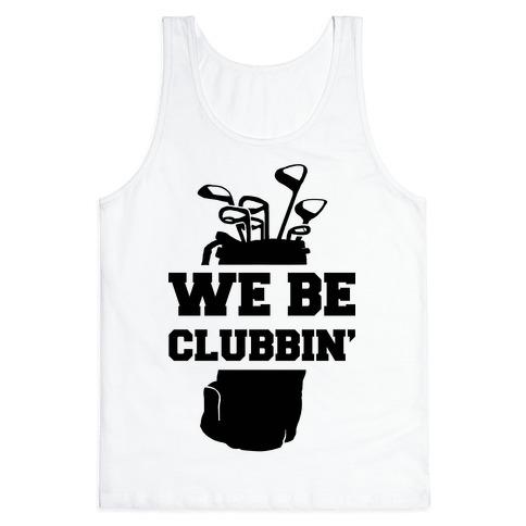 We Be Clubbin' Tank Top