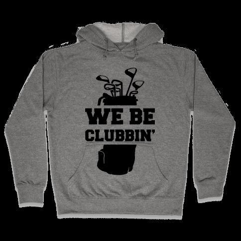 We Be Clubbin' Hooded Sweatshirt
