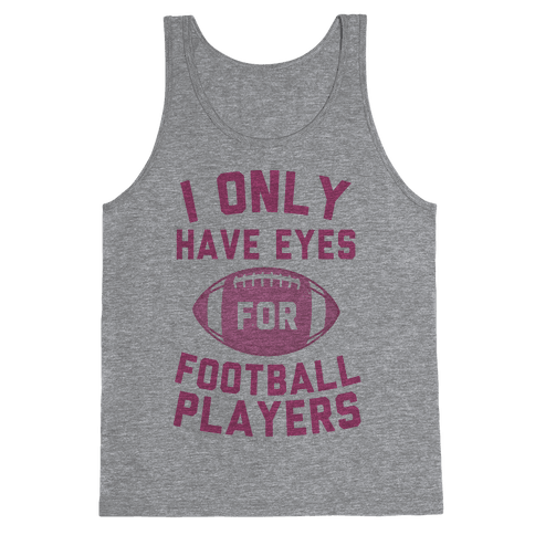 I Only Have Eyes for Football Players Tank Top