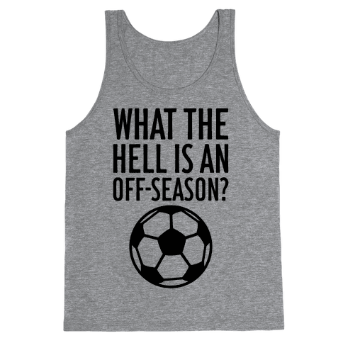 What The Hell Is An Off-Season? Tank Top