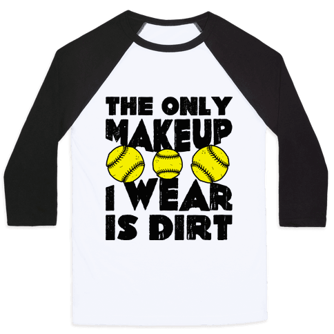 The Only Makeup I Wear Is Dirt  Baseball Tee
