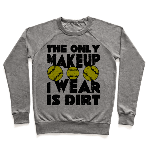 The Only Makeup I Wear Is Dirt  Pullover