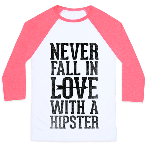 Never Fall In Love With a Hipster Baseball Tee