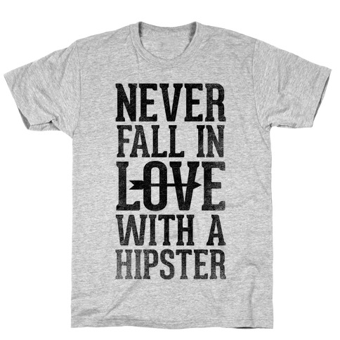 Never Fall In Love With a Hipster T-Shirt