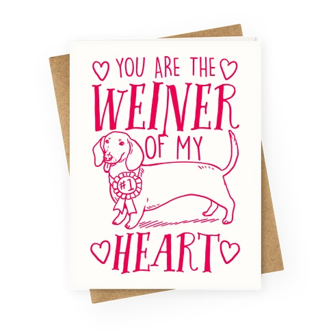 You Are The Weiner Of My Heart Greeting Card
