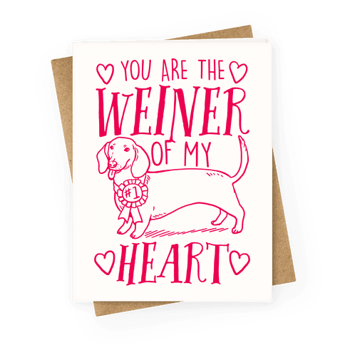 You Are The Weiner Of My Heart