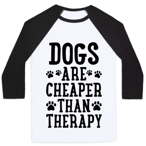 Dogs Are Cheaper Than Therapy Baseball Tee