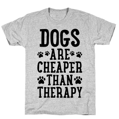 Dogs Are Cheaper Than Therapy T-Shirt
