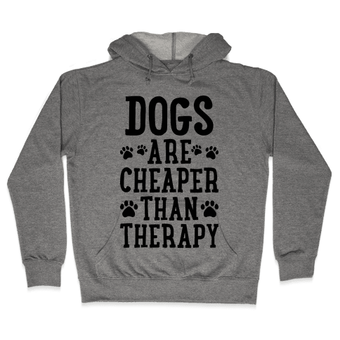Dogs Are Cheaper Than Therapy Hooded Sweatshirt
