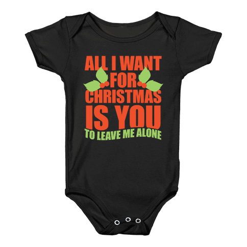All I Want For Christmas Is You (To Leave Me Alone) Baby Onesy