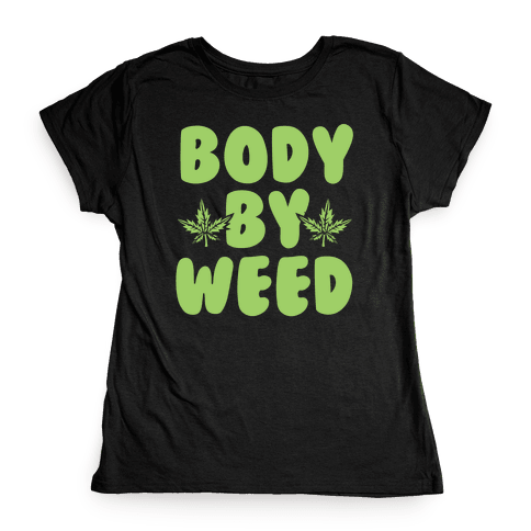 Body By Weed Womens T-Shirt