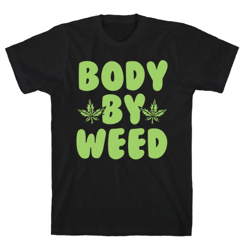Body By Weed T-Shirt