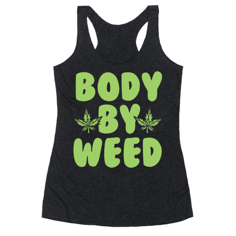 Body By Weed Racerback Tank Top