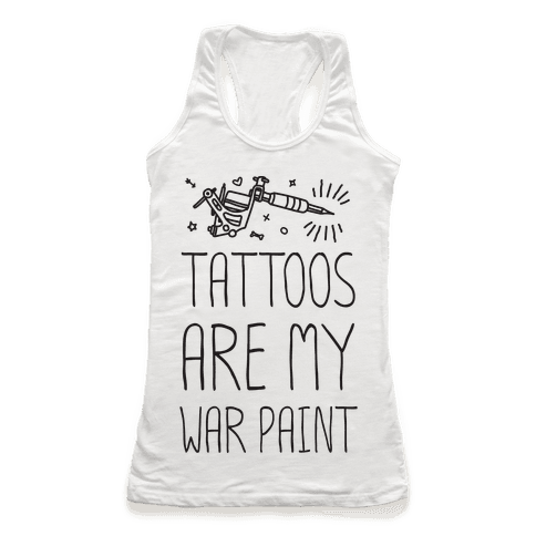 Tattoos Are My War Paint Racerback Tank Top