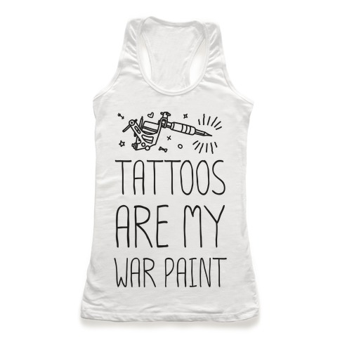 Tattoos Are My War Paint Racerback Tank Top