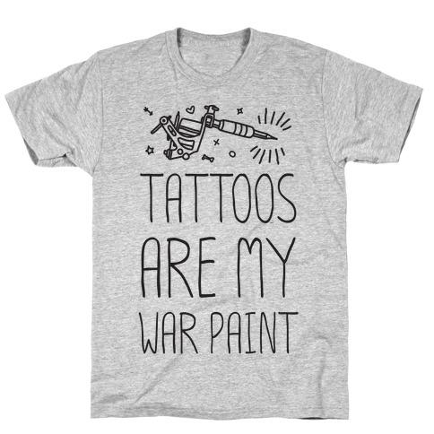 Tattoos Are My War Paint T-Shirt