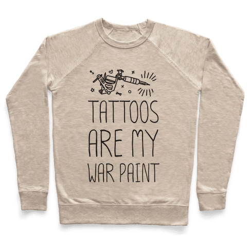 Tattoos Are My War Paint Pullover