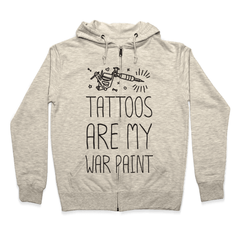 Tattoos Are My War Paint Zip Hoodie