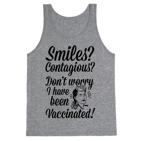 Smiles? Contagious? Don't Worry I have Been Vaccinated! Tank Top