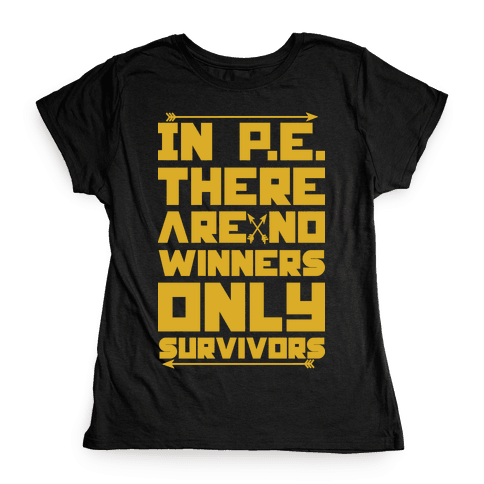 In P.E. There are No Winners Only Survivors Womens T-Shirt