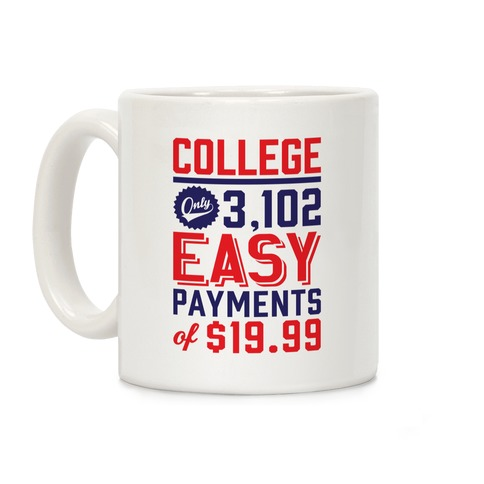 College Only 3,102 Easy Payments Of $19.99 Coffee Mug