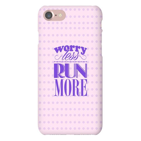 Worry Less Run More Phone Case