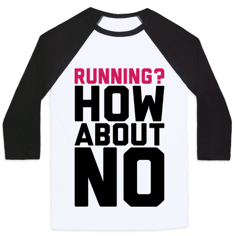 Running? How About No Baseball Tee