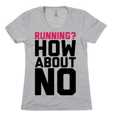Running? How About No Womens T-Shirt