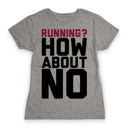 Running? How About No Womens T-Shirt