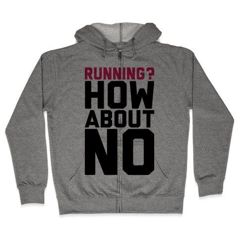 Running? How About No Zip Hoodie