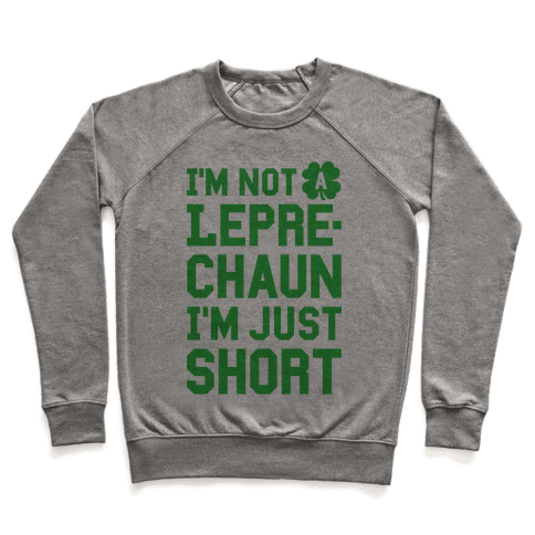I'm Not A Leprechaun I'm Just Short Pullover