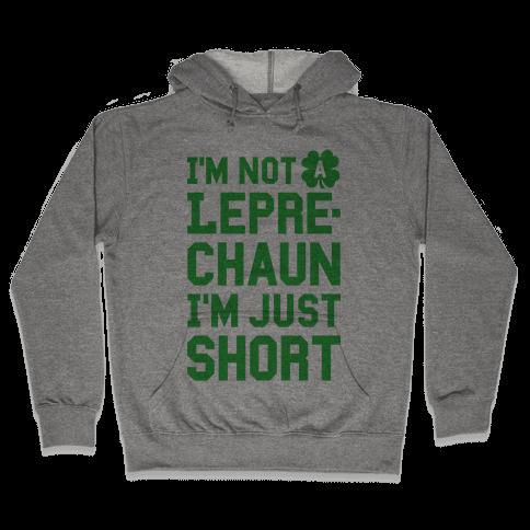 I'm Not A Leprechaun I'm Just Short Hooded Sweatshirt