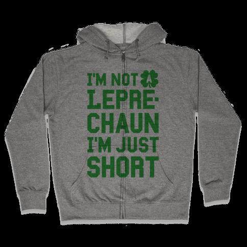 I'm Not A Leprechaun I'm Just Short Zip Hoodie