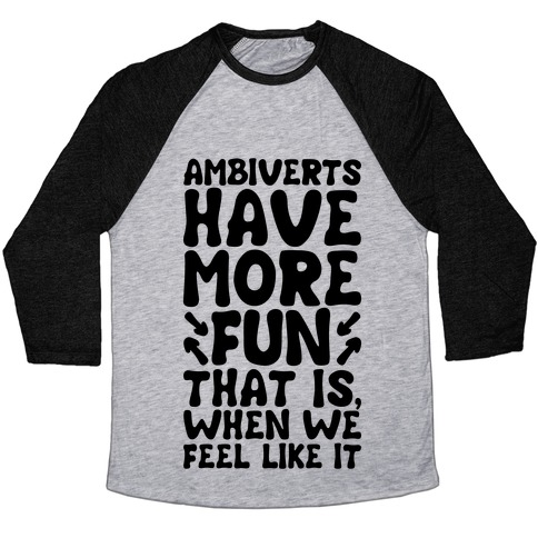 Ambiverts Have More Fun Baseball Tee