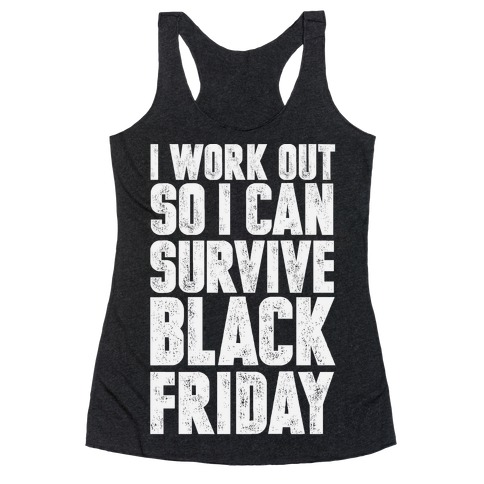 I Work Out So I Can Survive Black Friday Racerback Tank Top