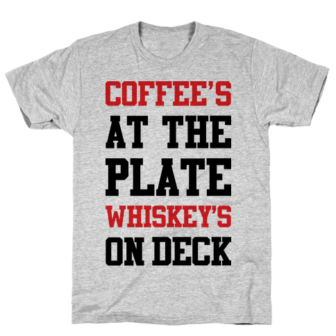 Coffee's At The Plate Whiskey's On Deck Mens T-Shirt
