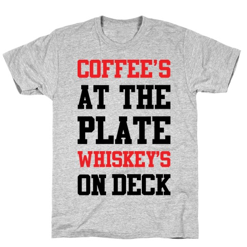 Coffee's At The Plate Whiskey's On Deck T-Shirt