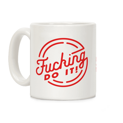 F***ing Do It Coffee Mug