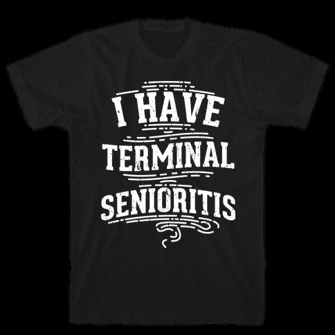 Terminal Senioritis  Mens T-Shirt