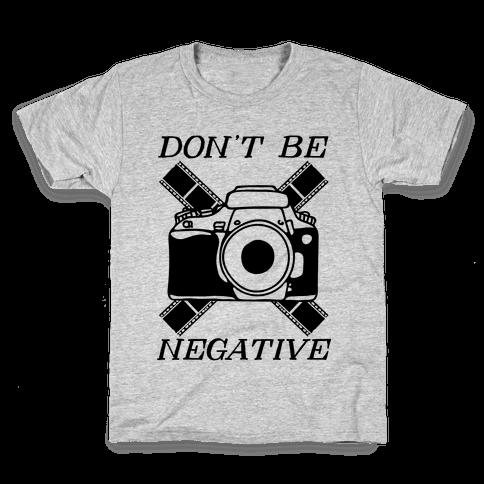 Don't Be Negative Camera Kids T-Shirt