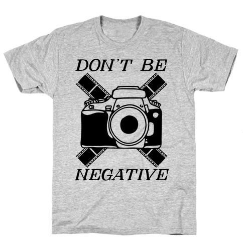 Don't Be Negative Camera Mens T-Shirt