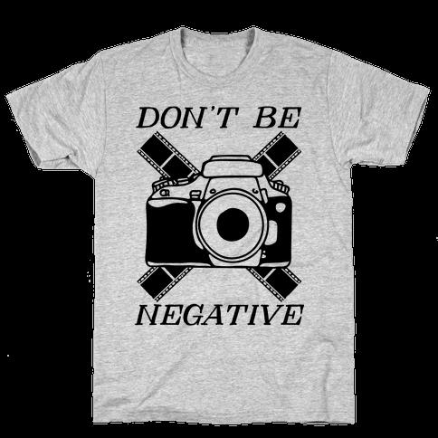 Don't Be Negative Camera Mens T-Shirt