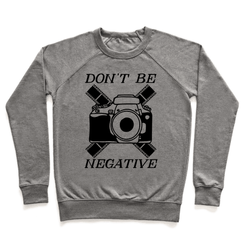 Don't Be Negative Camera Pullover