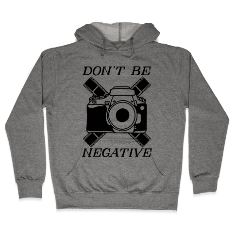 Don't Be Negative Camera Hooded Sweatshirt