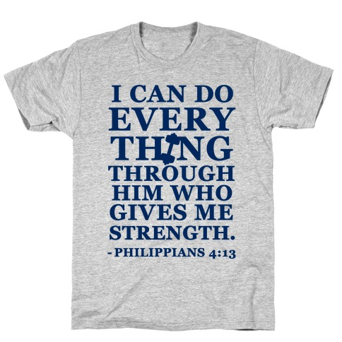 I Can Do Everything Through Him (Philippians 4:13) T-Shirt