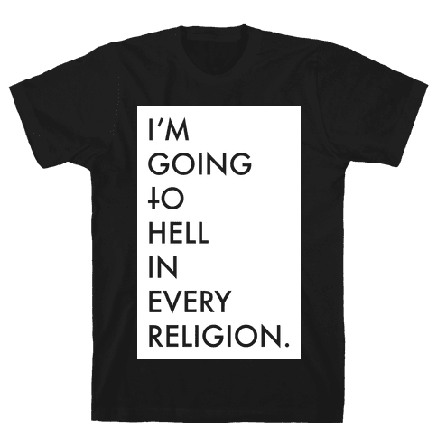 I'm Going To Hell Mens T-Shirt