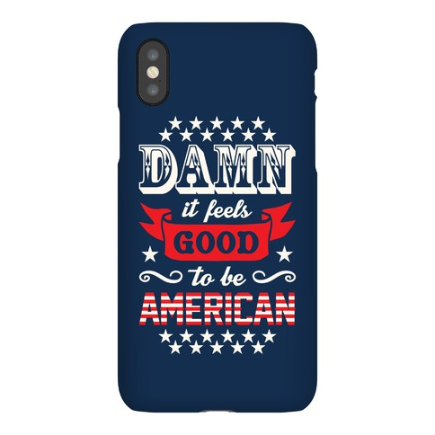 Damn It Feels Good To Be American Phone Case