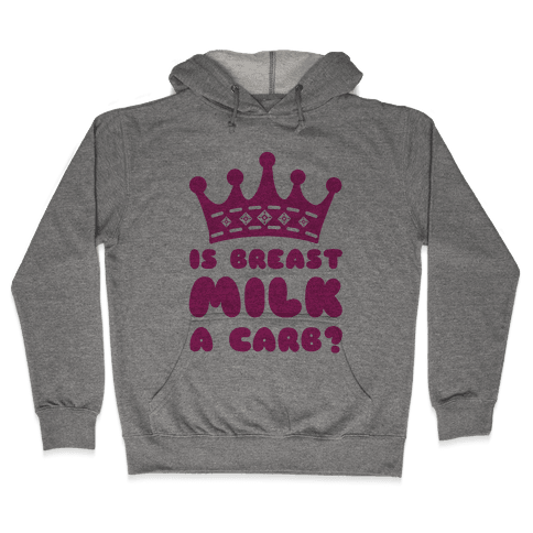 Is Breast Milk A Carb? Hooded Sweatshirt
