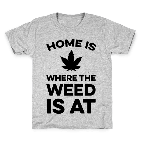 Home Is Where The Weed Is At Kids T-Shirt